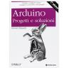 Arduino progetti e soluzioni - II edizione (italiano)